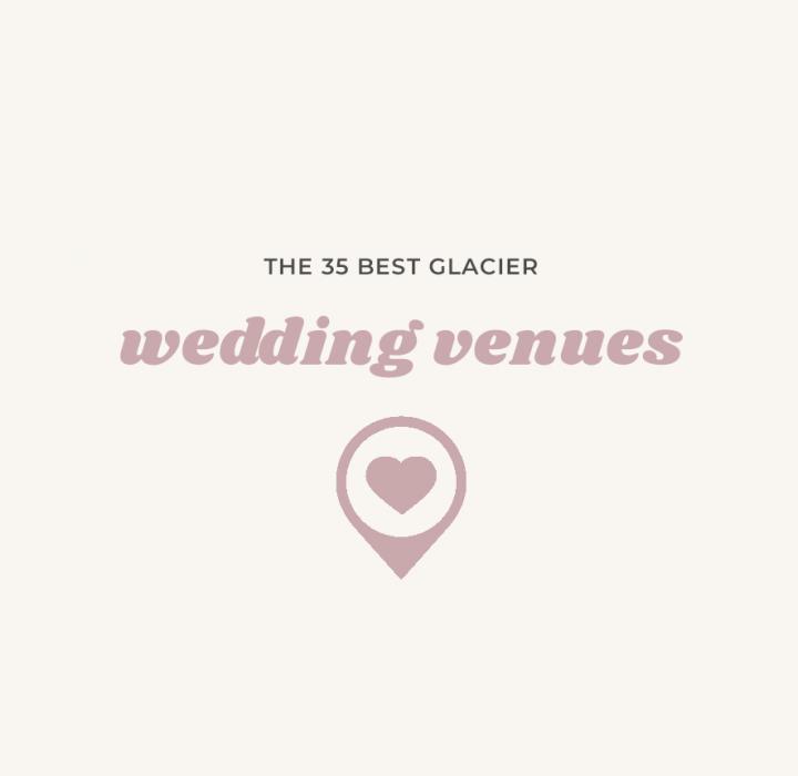 35 Glacier Wedding Venues | Montana Weddings