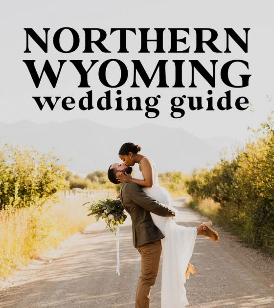 Northern Wyoming Wedding Guide | Venues, Rehearsal Dinners and More
